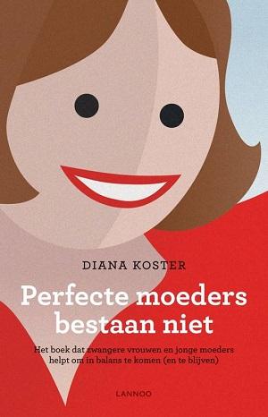 Perfecte moeders bestaan niet Diana Koster